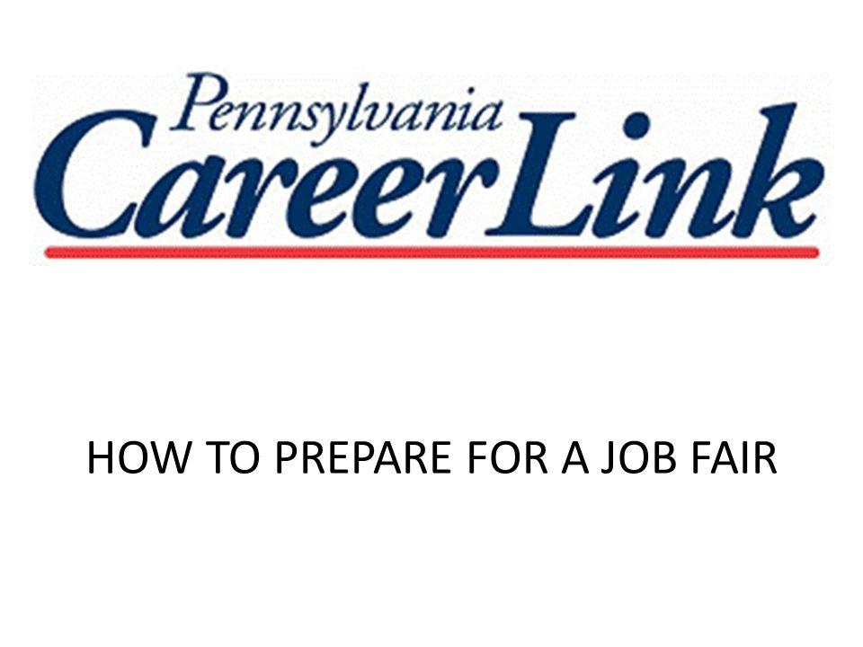 HOW TO PREPARE FOR A JOB FAIR What is a job fair? Brings employers