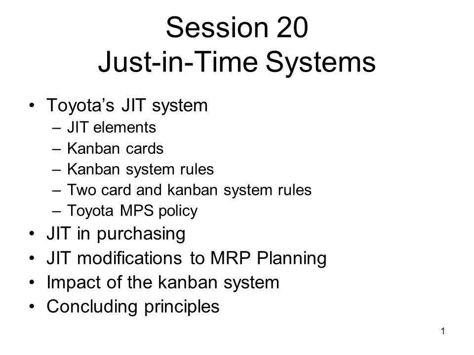 1 Session 20 Just-in-Time Systems Toyota\u0027s JIT system \u2013JIT elements