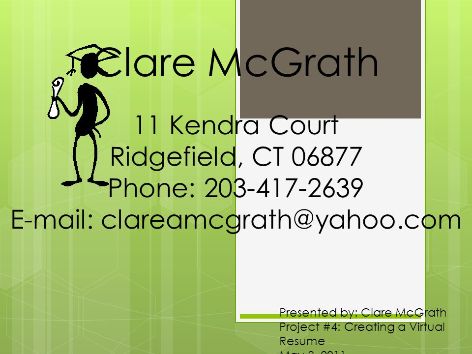 Presented by Clare McGrath Project #4 Creating a Virtual Resume
