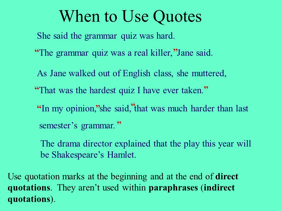Using Quotations When to Use Quotes The grammar quiz was a real
