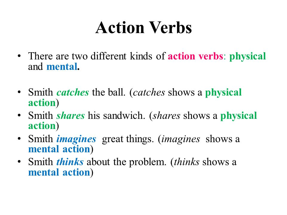 Verbs Unit 10 Action Verbs There are two main kinds of verbs