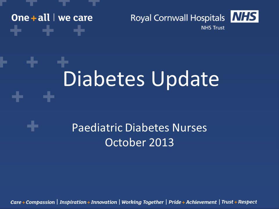 Paediatric Diabetes Nurses October 2013 Diabetes Update - ppt download