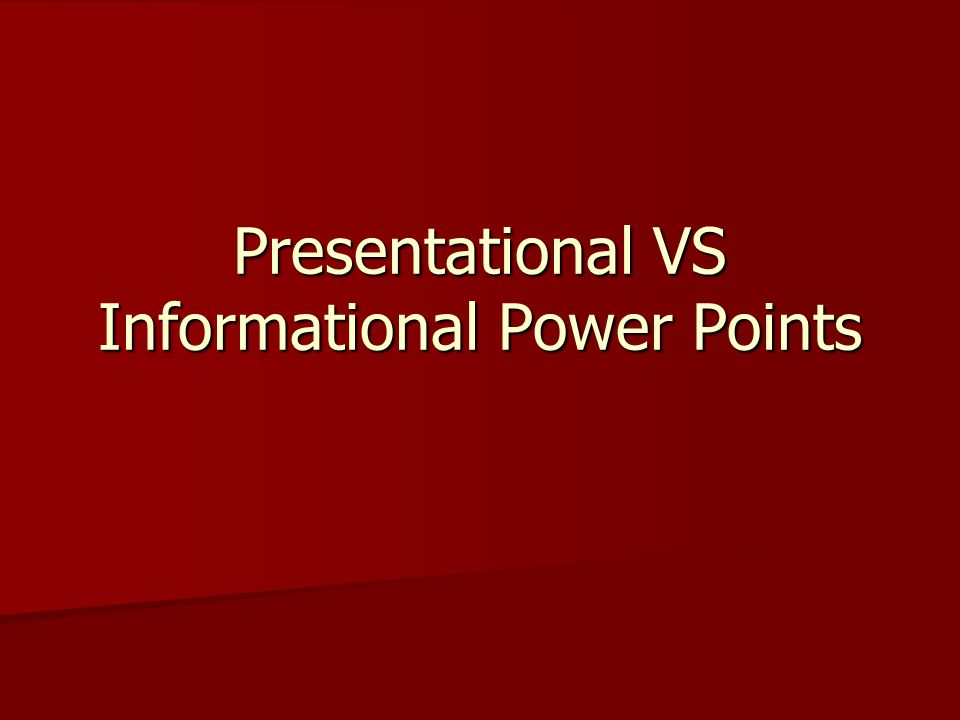 Presentational VS Informational Power Points Two Types of Power