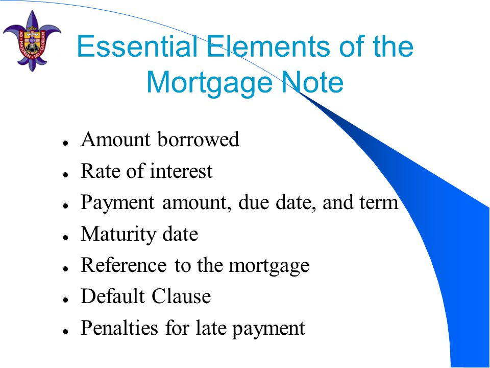 Financing Notes and Mortgages Objectives Define the mortgage note - mortgage note