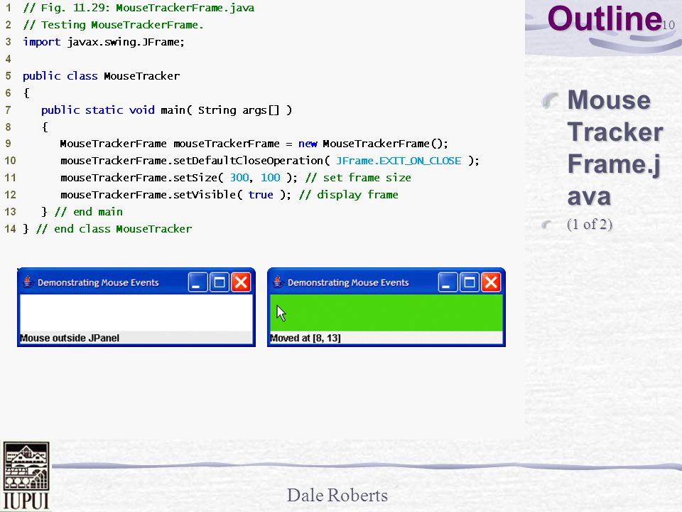 Dale Roberts GUI Programming using Java - Mouse Events Dale Roberts - mouse tracker
