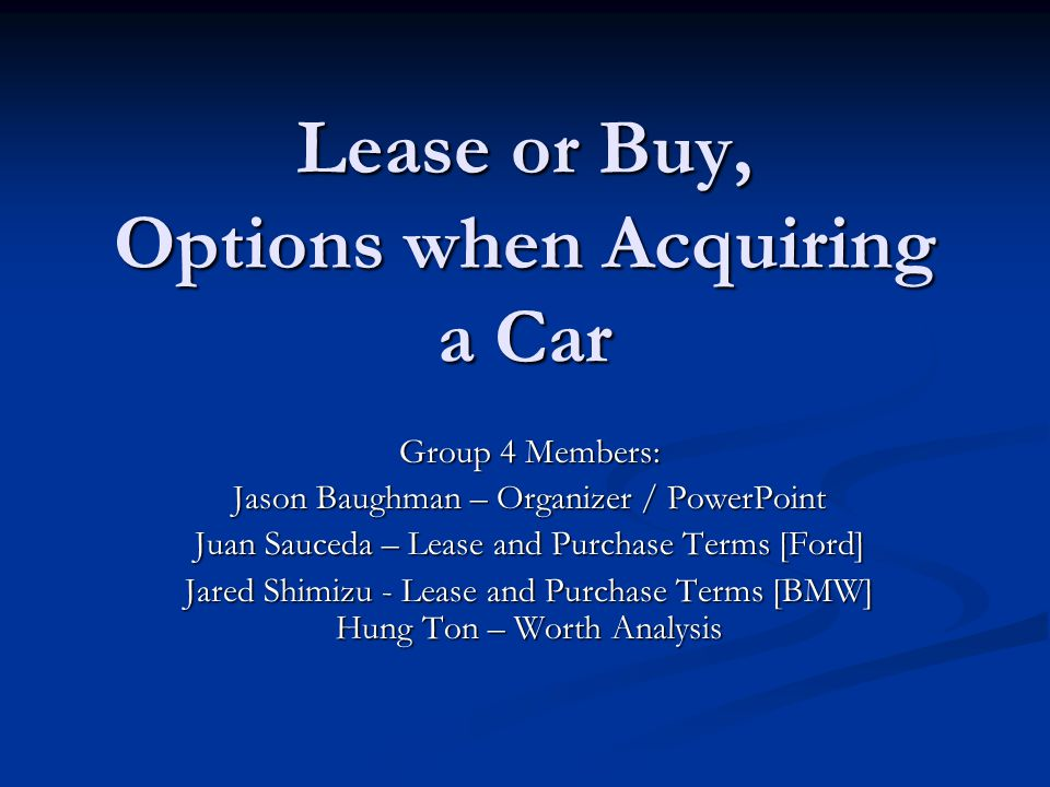 Lease or Buy, Options when Acquiring a Car Group 4 Members Jason