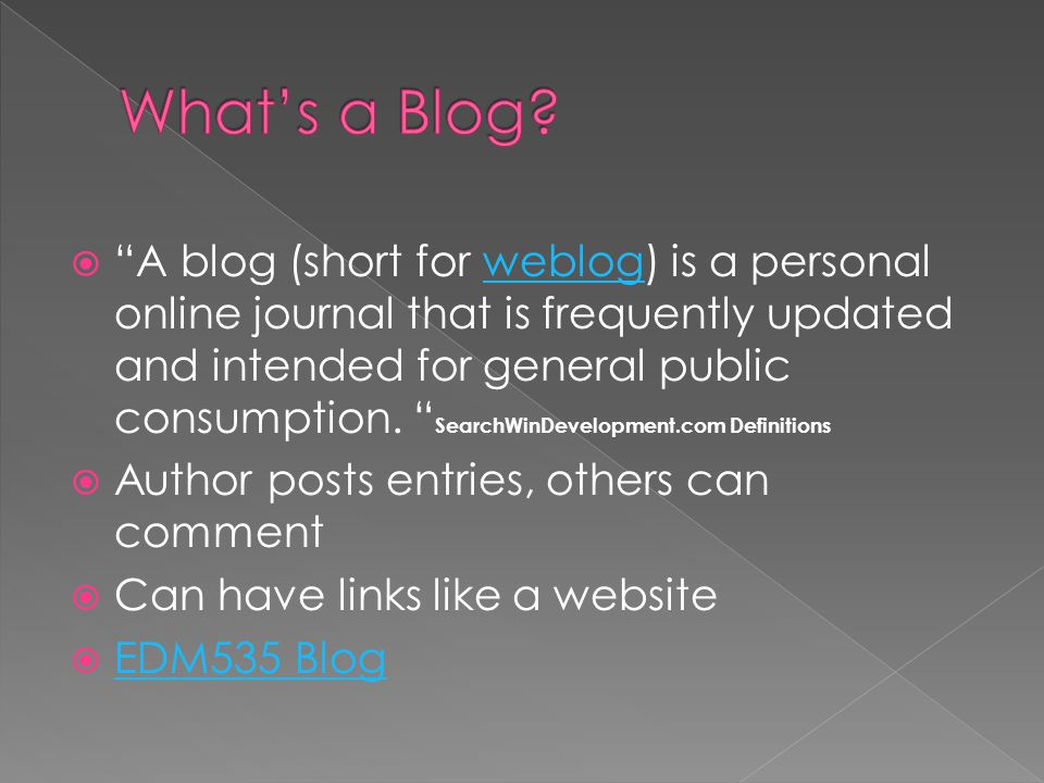 A blog (short for weblog) is a personal online journal that is