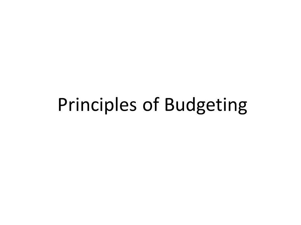 Principles of Budgeting Learning Objectives Discuss concepts of
