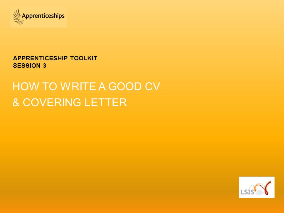 APPRENTICESHIP TOOLKIT SESSION 3 HOW TO WRITE A GOOD CV  COVERING