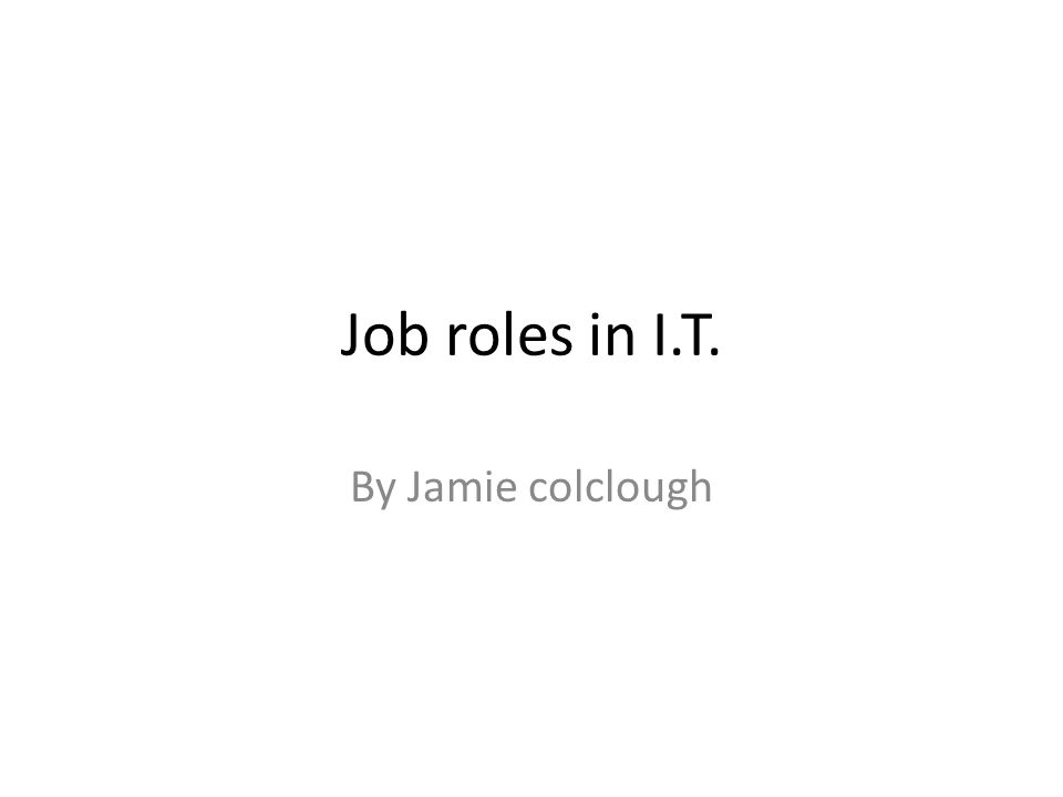 Job roles in IT By Jamie colclough Software engineer Also known