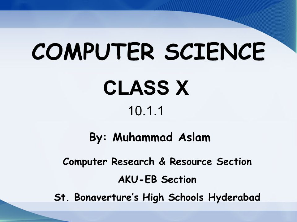 COMPUTER SCIENCE CLASS X By Muhammad Aslam Computer Research