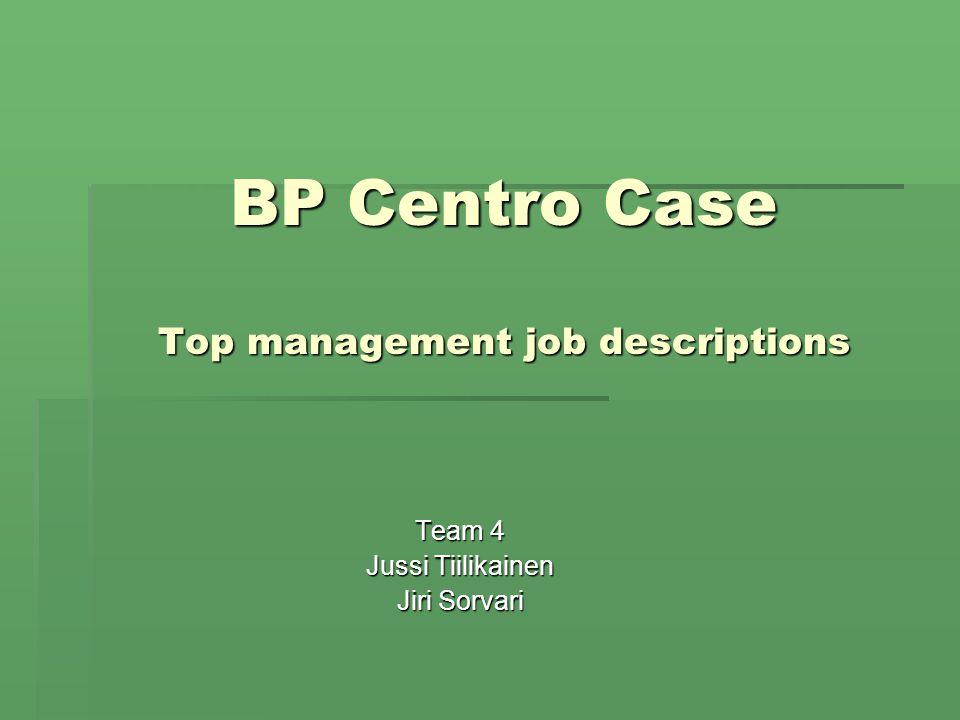 BP Centro Case Top management job descriptions Team 4 Jussi
