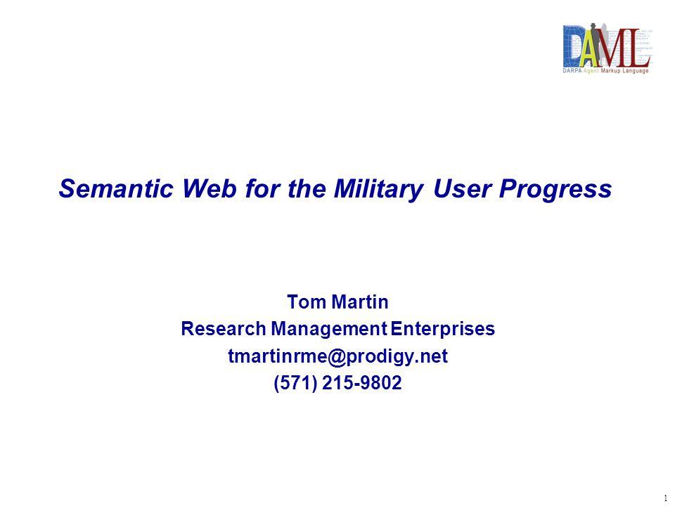 1 Semantic Web for the Military User Progress Tom Martin Research