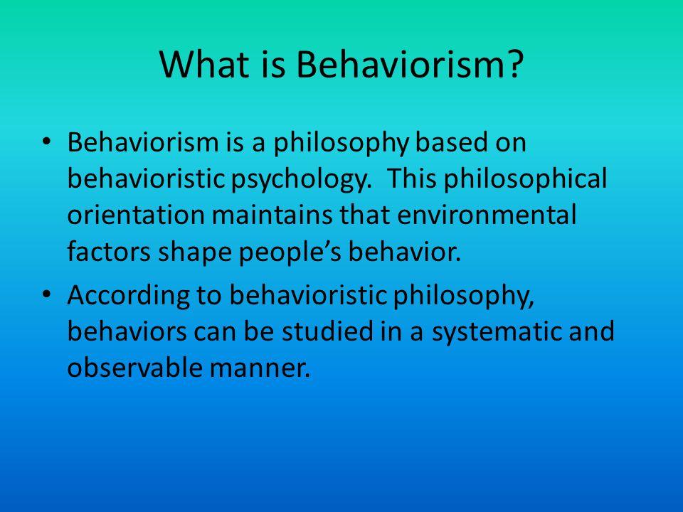 Behaviorism By Christina Basso What is Behaviorism? Behaviorism is