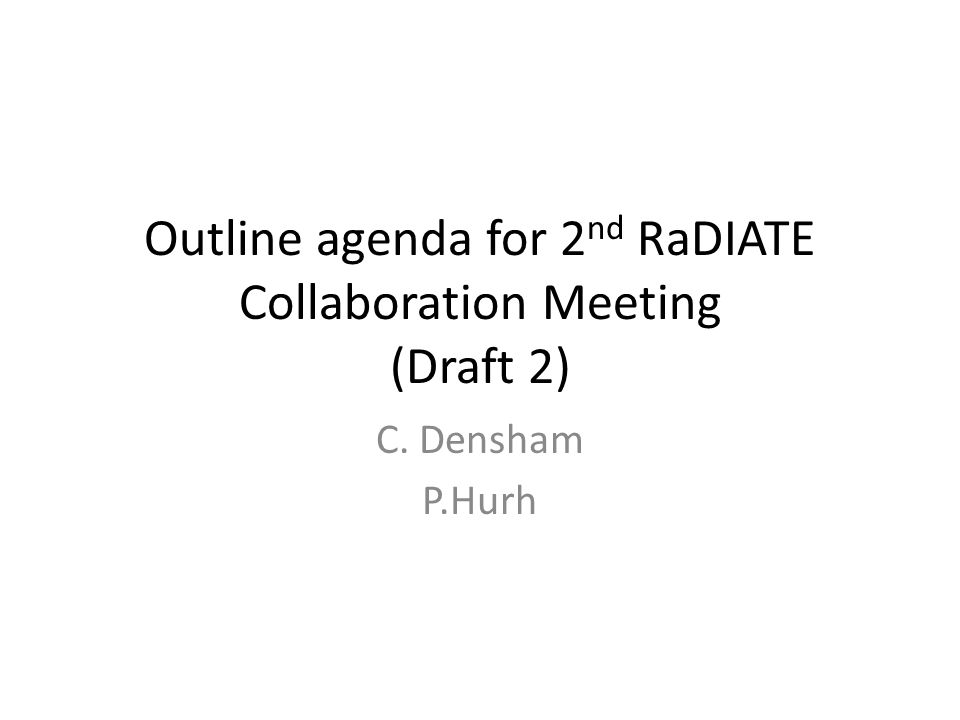 Outline agenda for 2 nd RaDIATE Collaboration Meeting (Draft 2) C