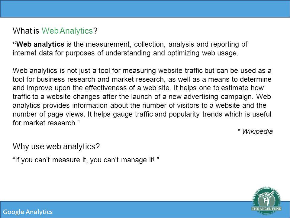 Google Analytics What is Web Analytics? \u201cWeb analytics is the