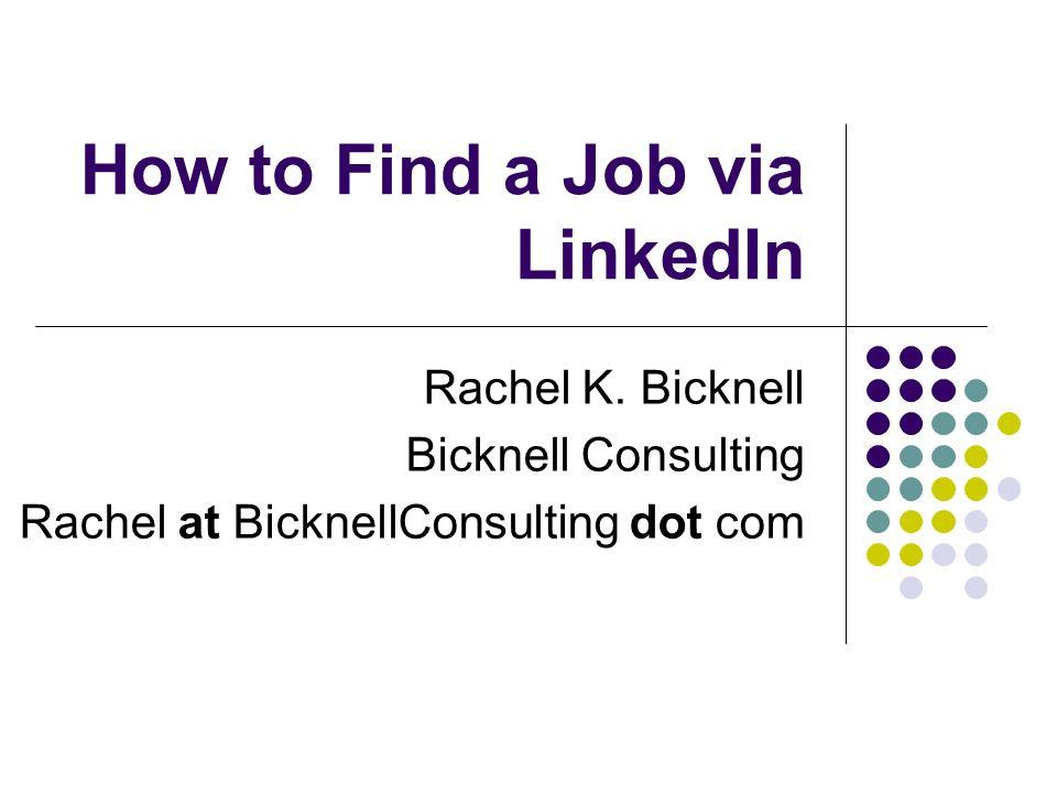 How to Find a Job via LinkedIn Rachel K Bicknell Bicknell
