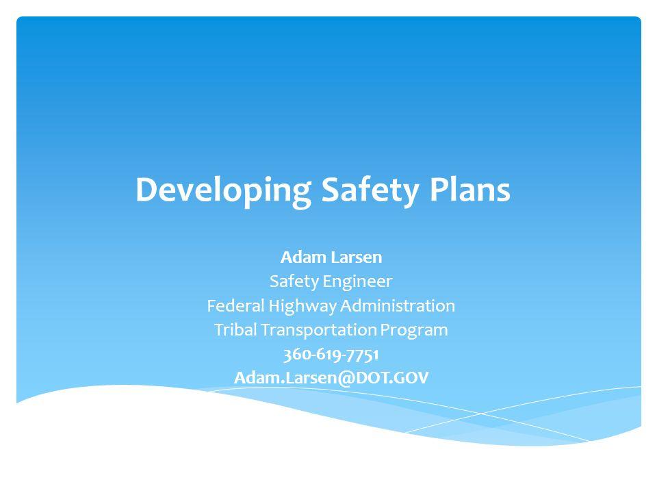 Developing Safety Plans Adam Larsen Safety Engineer Federal Highway - safety plans