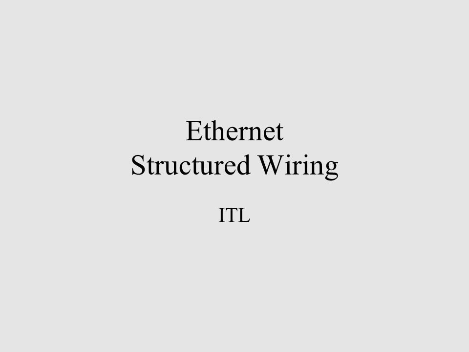 Ethernet Structured Wiring ITL ITL © Hans Kruse, Shawn Ostermann