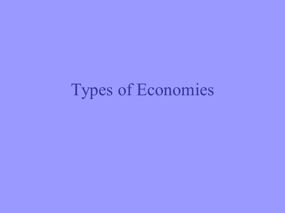 Types of Economies Command Economy Strong government control