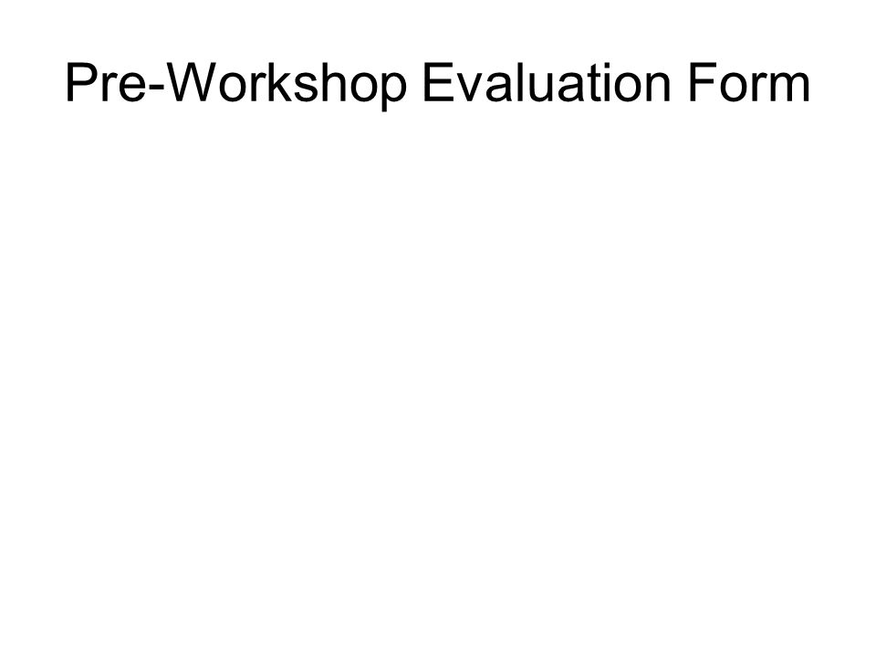 Gst 101 Planning Retreat Pre-Workshop Evaluation Form - Ppt - sample workshop evaluation form example