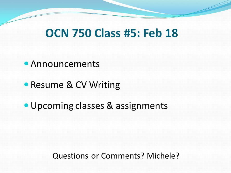 OCN 750 Class #5 Feb 18 Announcements Resume  CV Writing Upcoming - resume writing classes