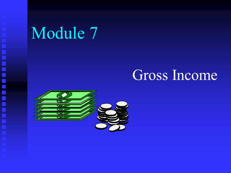 Module 7 Gross Income Module Topics General concepts Statutory - income statement inclusions
