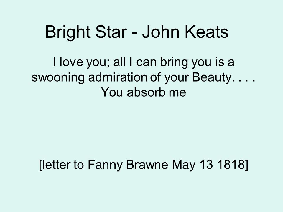 Bright Star - John Keats I love you; all I can bring you is a - Admiration Letter
