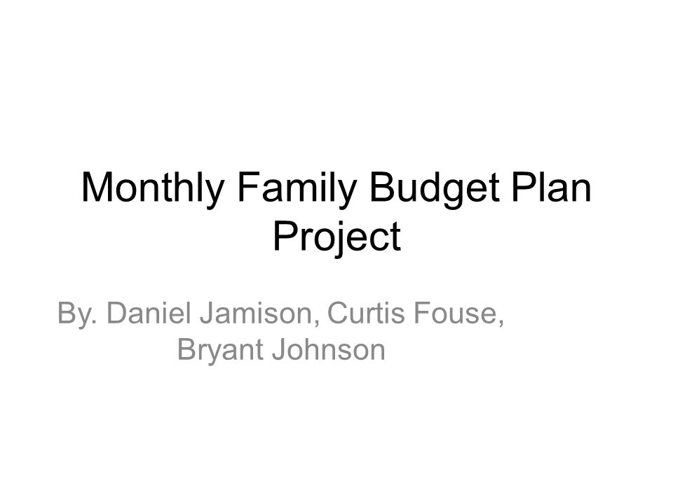 Monthly Family Budget Plan Project By Daniel Jamison, Curtis Fouse - family budget project
