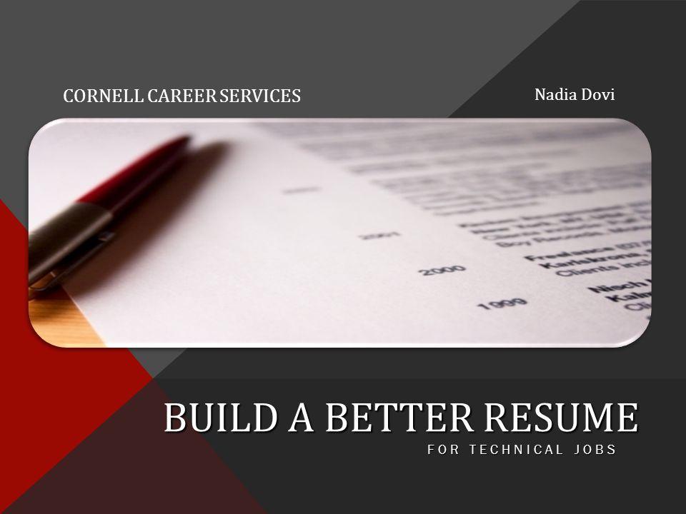 BUILD A BETTER RESUME FOR TECHNICAL JOBS Nadia Dovi CORNELL CAREER