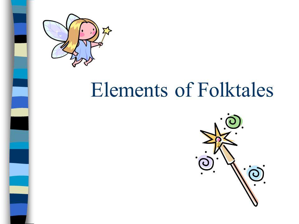 Elements of Folktales What is a Folktale? Folktales were passed