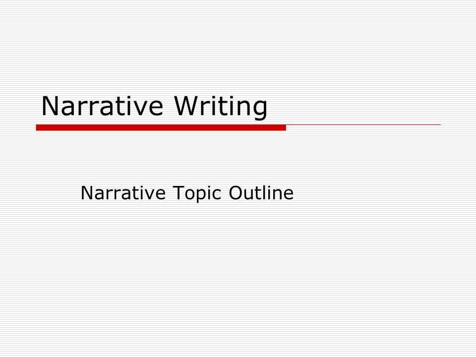 Narrative Writing Narrative Topic Outline Setting  Where and When
