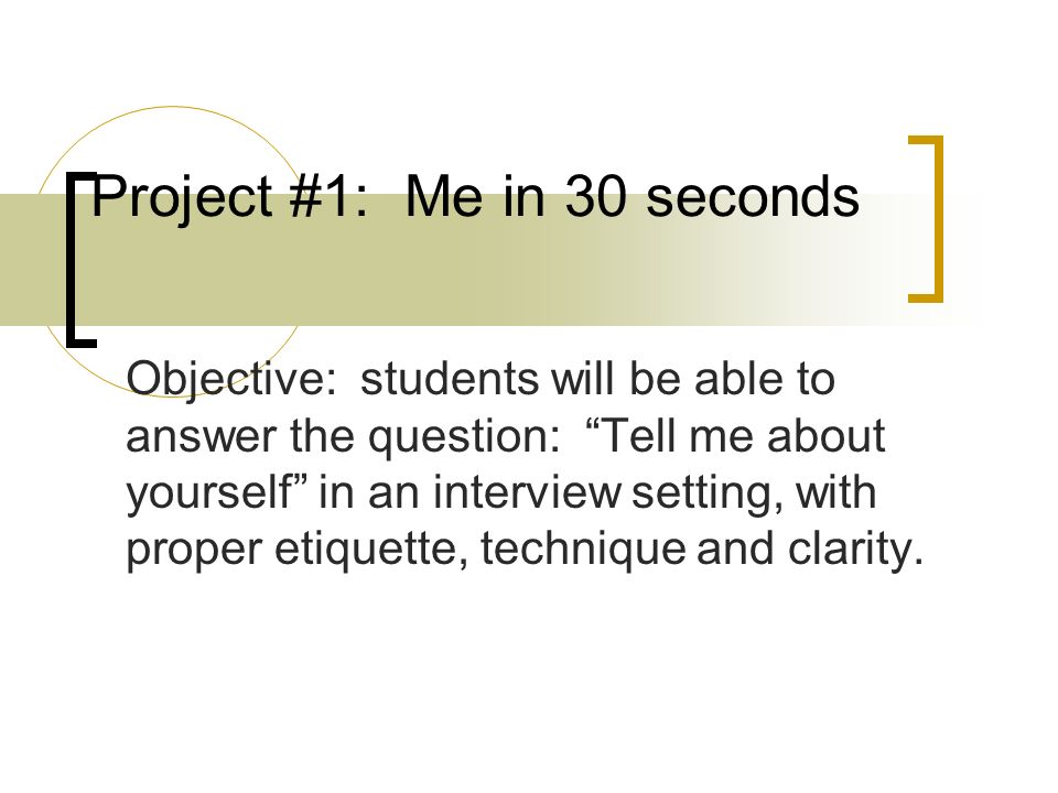 Project #1 Me in 30 seconds Objective students will be able to