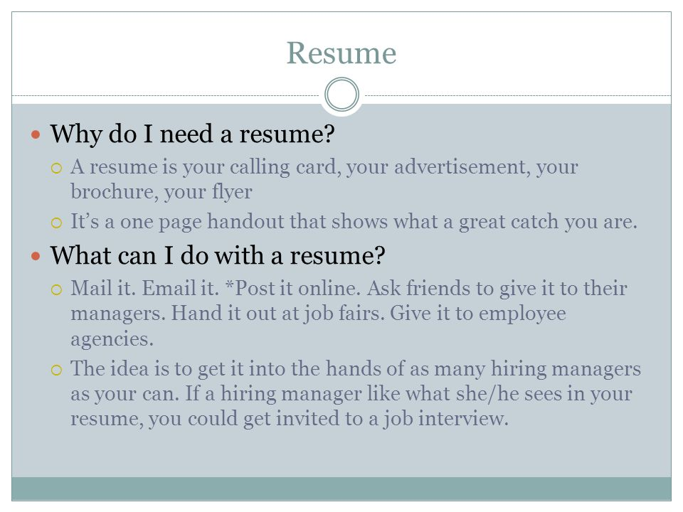 Resume 101 Resume Why do I need a resume?  A resume is your