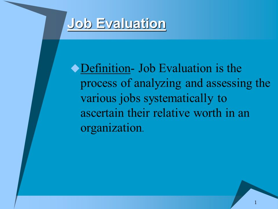 1 Job Evaluation  Definition- Job Evaluation is the process of