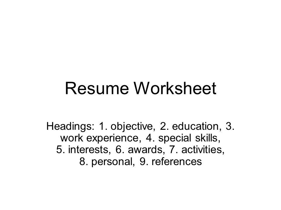 Resume Worksheet Headings 1 objective, 2 education, 3 work