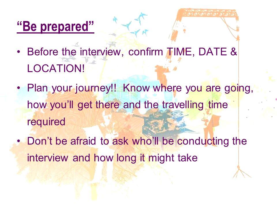 Interview Preparation \u201cBe prepared\u201d Before the interview, confirm