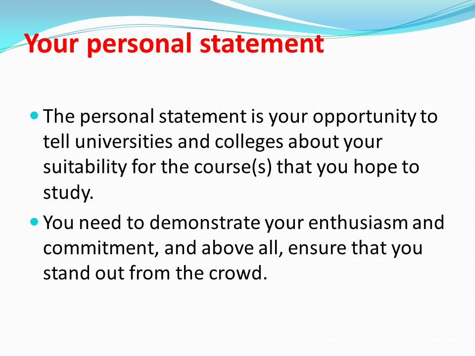 Your personal statement The personal statement is your opportunity
