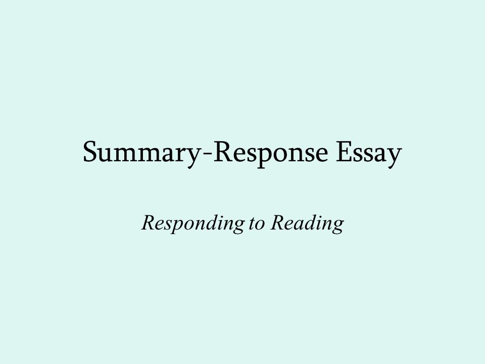 Summary-Response Essay Responding to Reading Reading Critically Not