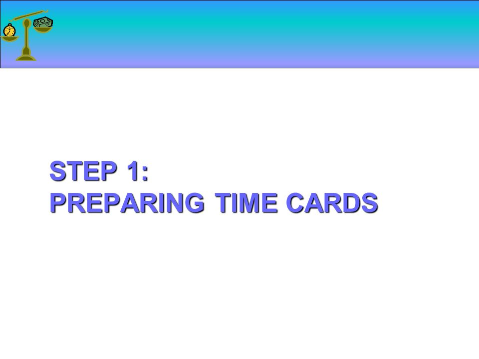 LESSON 12-1 Preparing Payroll Time Cards Payroll, What is it? Think