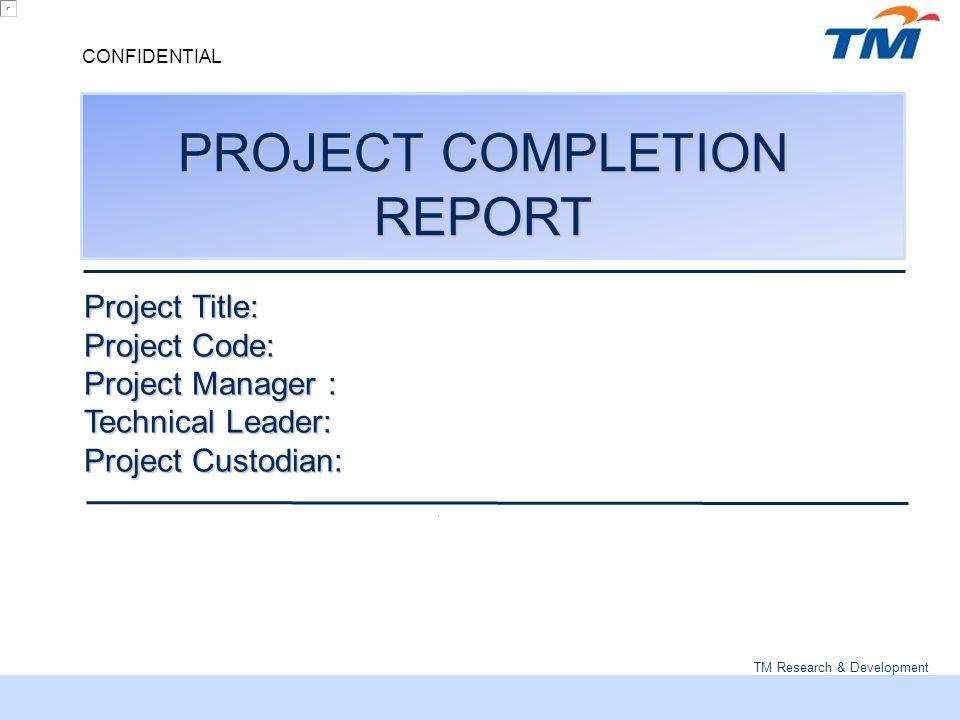 TM Research \ Development CONFIDENTIAL PROJECT COMPLETION REPORT - project completion report