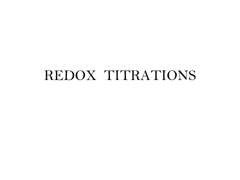 REDOX TITRATIONS REDOX Titrations A redox titration is used to - titrations