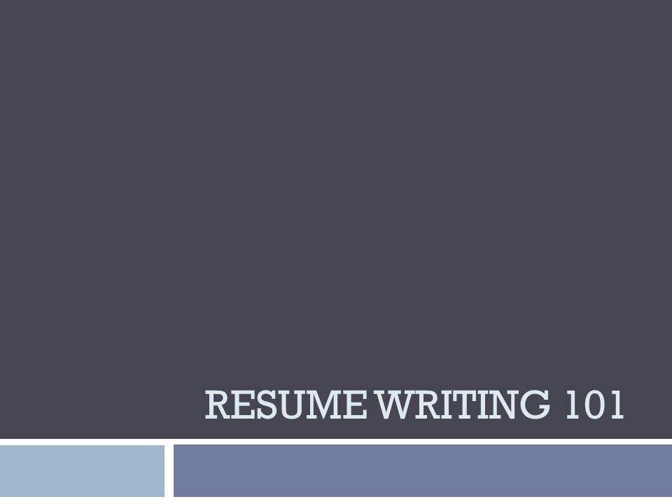 RESUME WRITING 101 Why do you need a resume?  A marketing tool