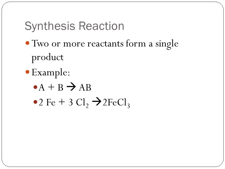 Classifying Chemical Reactions Synthesis Reaction Two or more