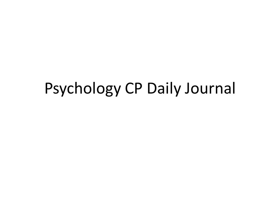 Psychology CP Daily Journal #1 January 16 th In proper paper form - proper essay form