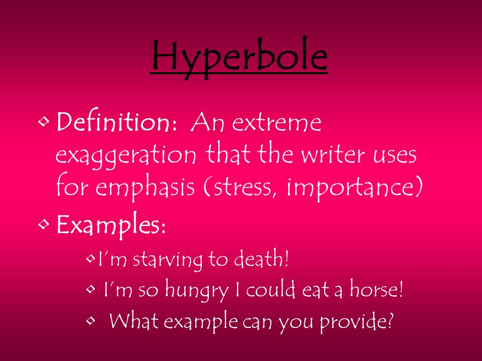Hyperbole Definition An extreme exaggeration that the writer uses