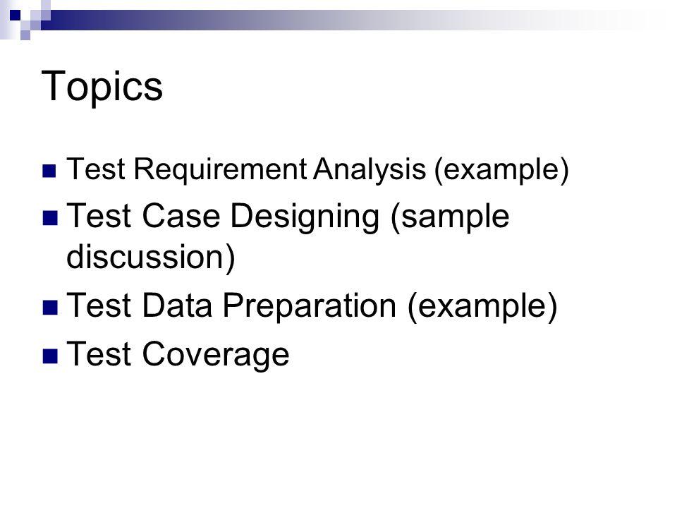 Test Case Designing UNIT - 2 Topics Test Requirement Analysis - sample requirement analysis