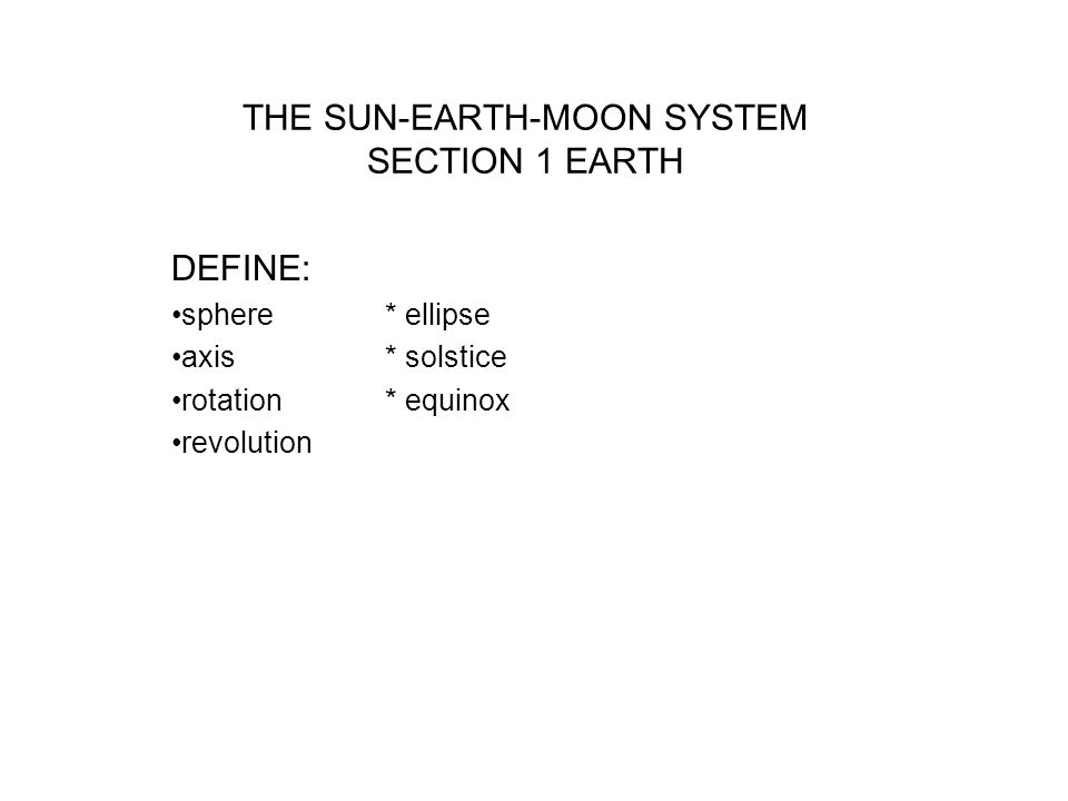THE SUN-EARTH-MOON SYSTEM SECTION 1 EARTH DEFINE sphere* ellipse