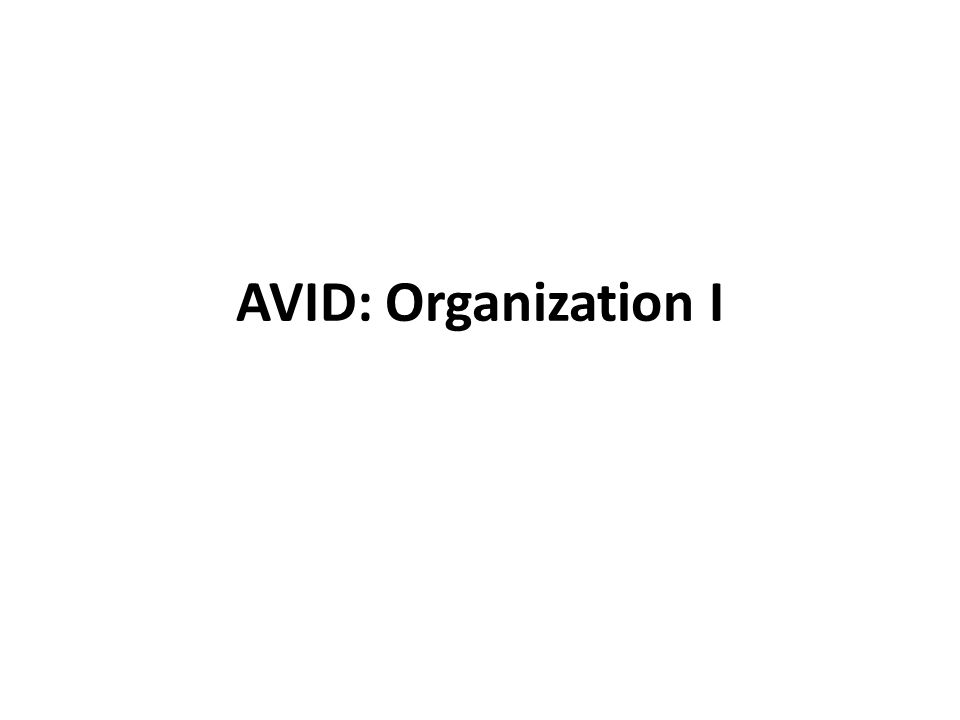 AVID Organization I Get out your computer for a short