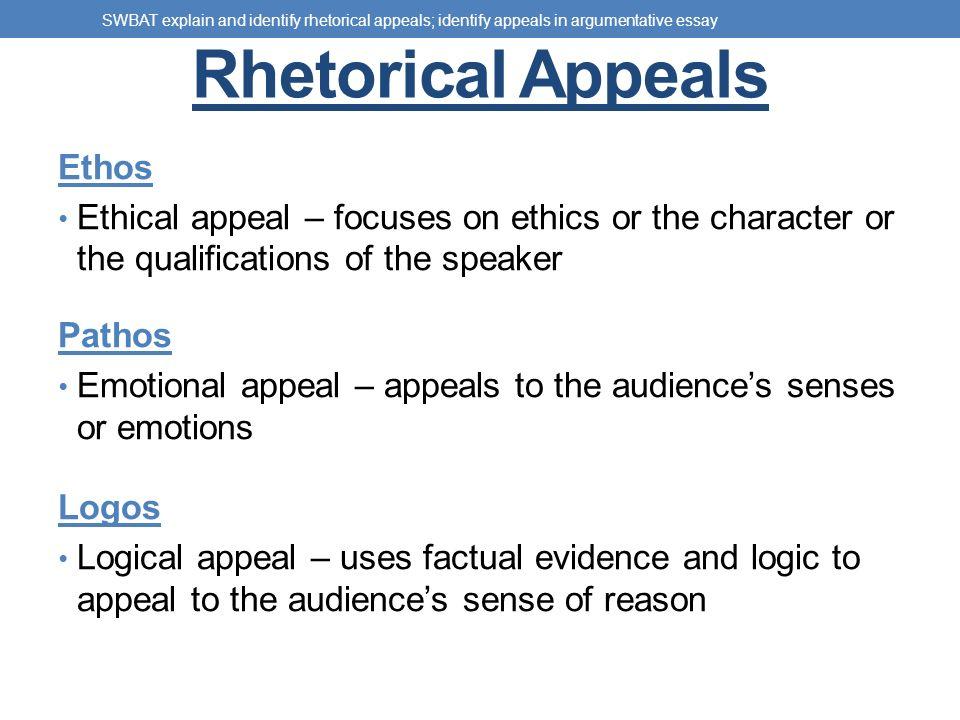 RHETORICAL APPEALS Ethos, Pathos, Logos SWBAT explain and identify